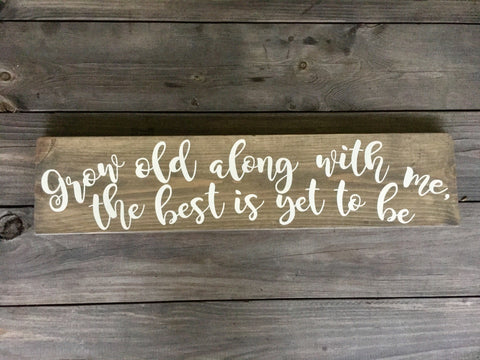 """Grow Old Along With Me..."" Wood Sign"