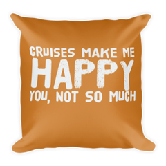 Cruises Make Me Happy - Square Pillow