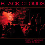 Black Clouds - Everything Is Not Going To Be OK LP