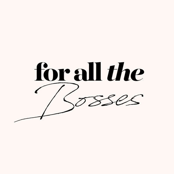 For All The Bosses 💃