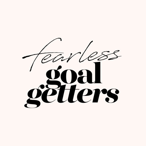 Fearless Goal Getters 💅🏼