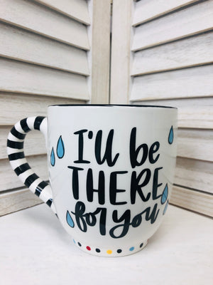 I'll Be There for You Mug GH