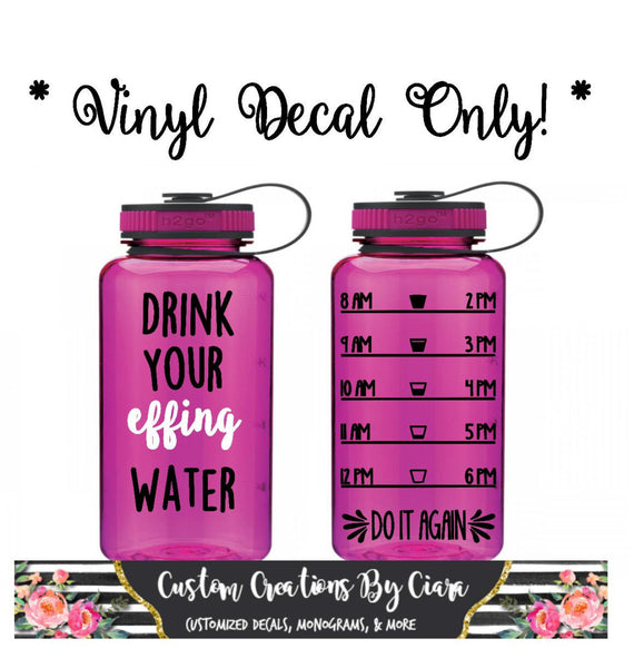 Drink your effing water vinyl decal water log decal