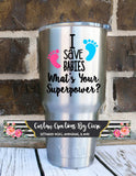 I Save Babies Whats Your Superpower? Nurse Life Health- Perfect for Yeti, Laptop, Car, Binder, Tumbler, And More!! NICU Labor Nurse