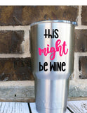 This Might Be Wine Yeti Custom Decal - Yeti Rambler - Custom Decal - Personalized Yeti - Custom Yeti Cup - Funny - Vodka- Personalized Cup