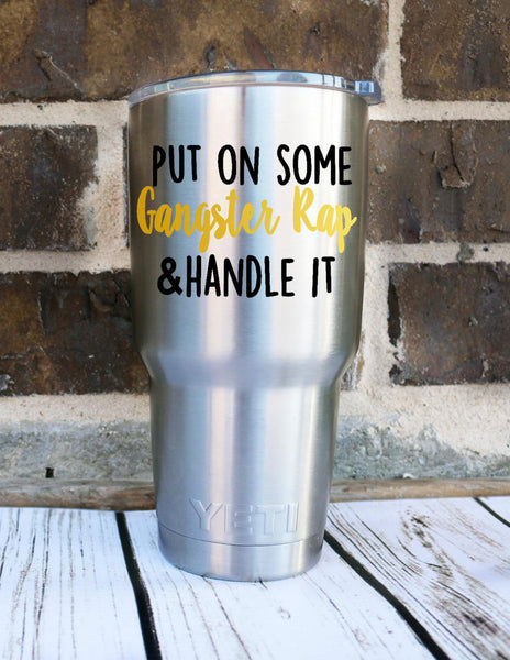Put on Some Gangster Rap and Handle It Funny Decal Sticker - Vinyl - Yeti Decal - Car Decal - Jeep Decal - Any Size - Any Color - Gansta