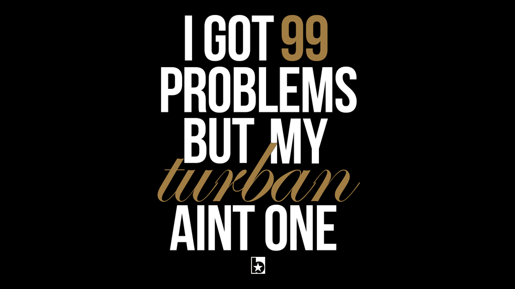 99 Problems But My Turban Aint One