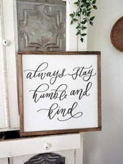 Always Stay Humble and Kind | White Wood Framed Sign