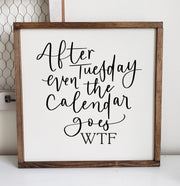 Funny Framed Sign | After Tuesday Even The Calendar Goes WTF | Home Decor