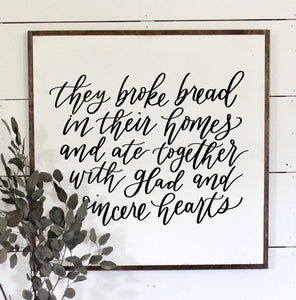 They Broke Bread In Their Homes - Wood Framed Sign