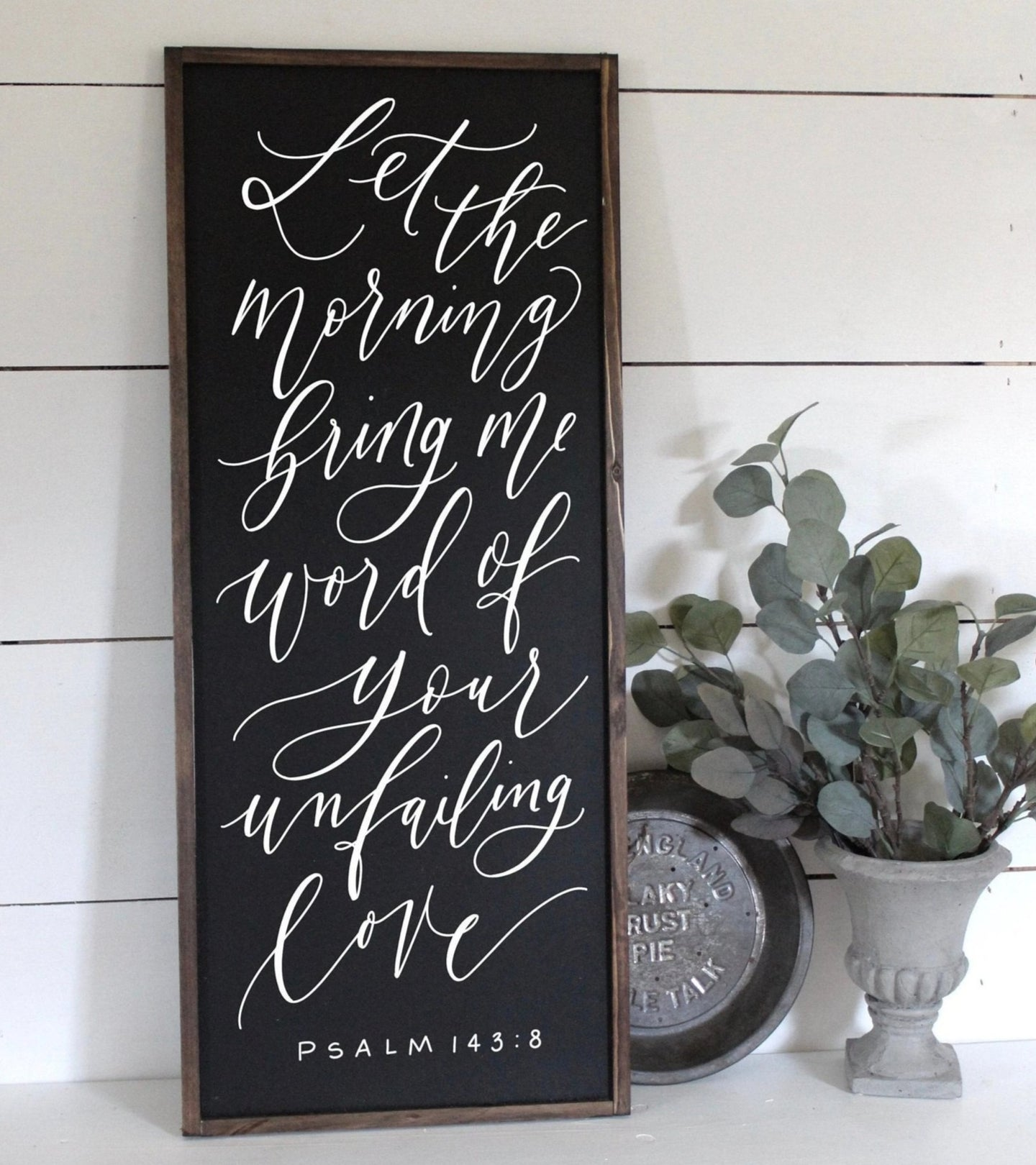 Let The Morning Bring Me Word Of Your Unfailing Love PSALM 143:8 Wood Framed Sign