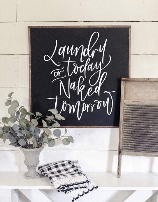 Laundry Today Or Naked Tomorrow Wood Framed Sign