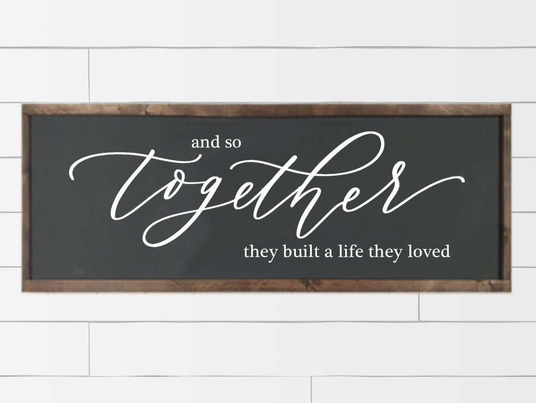 And So Together They Built A Life They Loved Wood Framed Sign