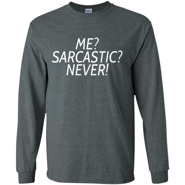 Me? Sarcastic? Never! Long Sleeve