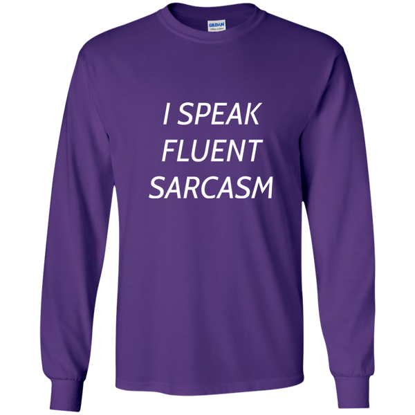 I Speak Fluent Sarcasm Long Sleeve