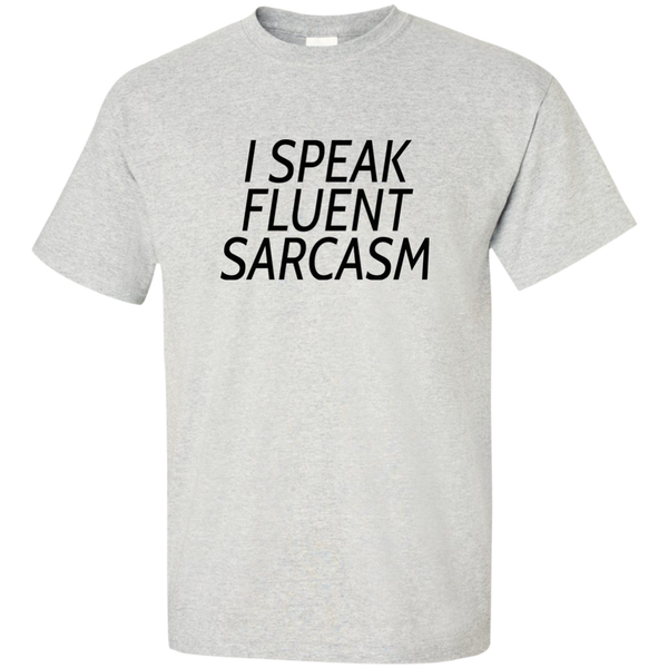 I Speak Fluent Sarcasm Tee *Light