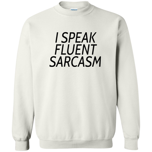 I Speak Fluent Sarcasm Sweatshirt *Light
