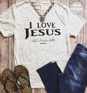 I love Jesus but I cuss a little *See item Description