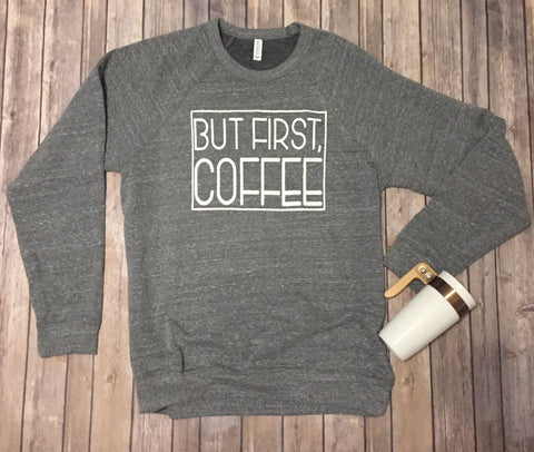 But First, Coffee sweatshirt