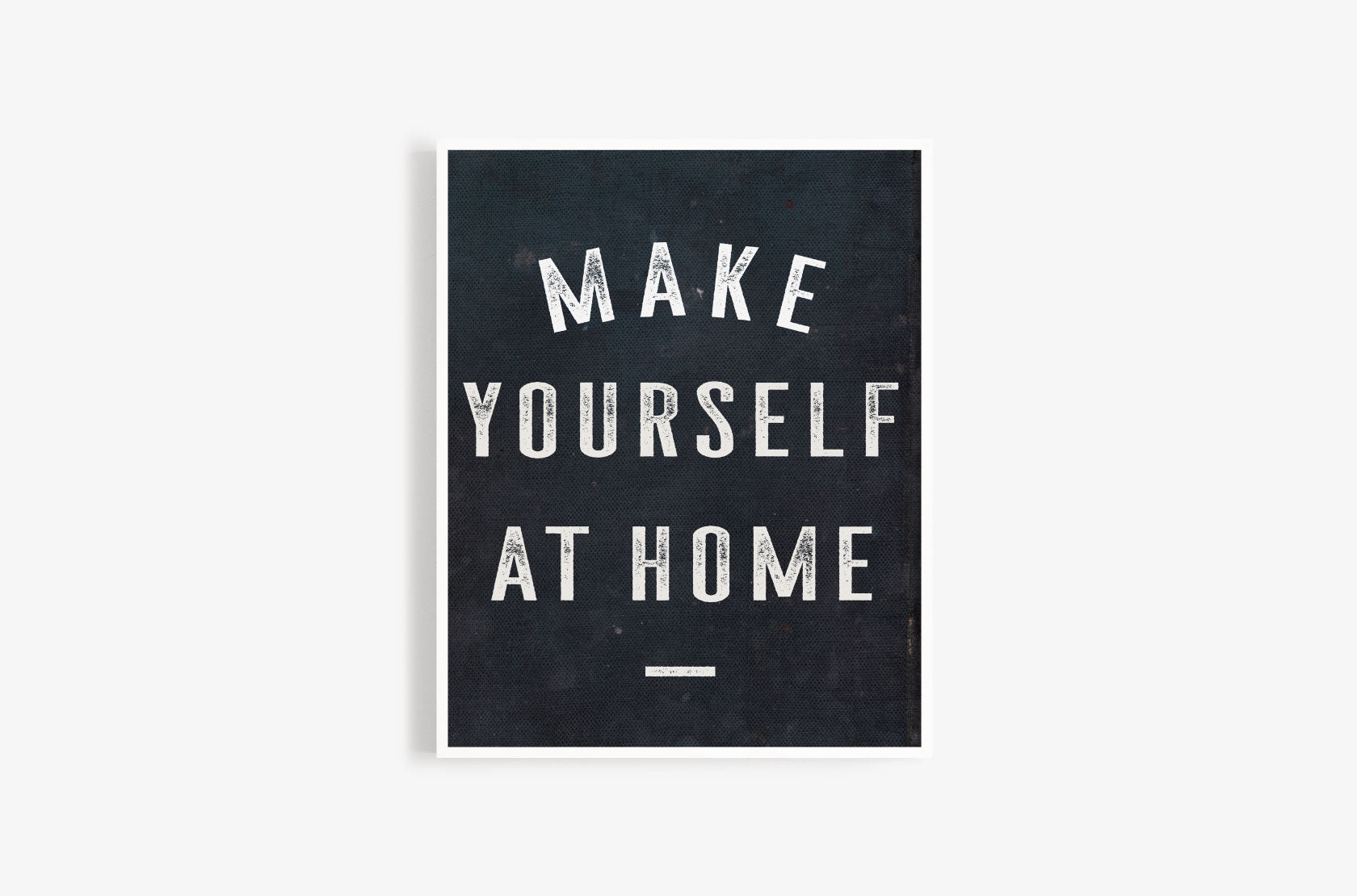 Make Yourself At Home Art Print- Ink