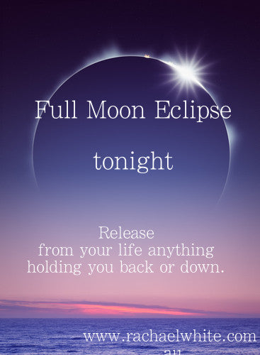 Full Moon Eclipse.. Release from you life anything holding you back and down...