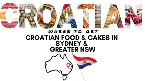 Where to get Croatian Food and Cakes in Sydney and Greater NSW