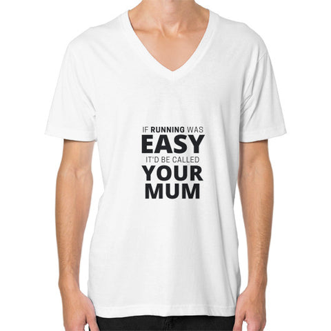 """If running was easy, it would be called your Mum"" - Men's V-neck slim-fit short sleeve T-shirt"
