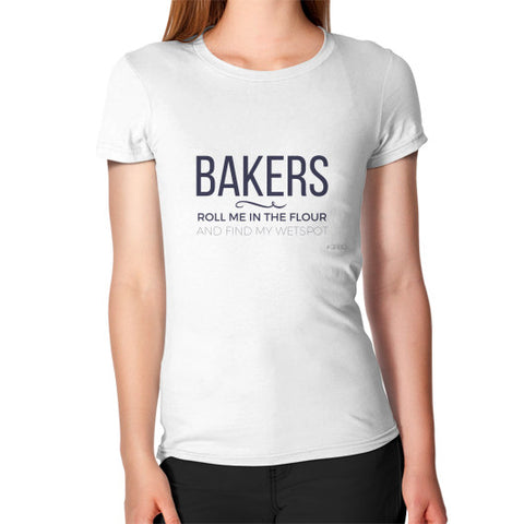 "Bakers: ""Roll me in the flour and find my wet spot"" - Women's Jersey slim-fit short-sleeve T-Shirt"