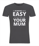 "Men's T-shirt: ""If running was easy, it would be called your Mum"""