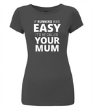 "Women's T-shirt: ""If running was easy, it would be called your Mum"""