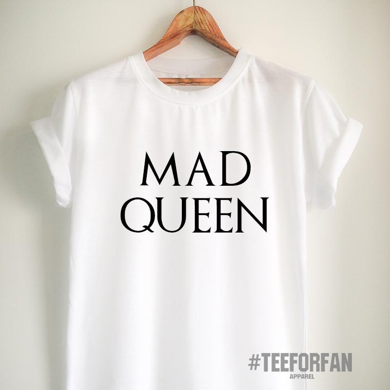 Mad Queen Shirt Game of Thrones T Shirt Mad Queen T Shirt Mother of Dragons T Shirt Khaleesi T Shirt GoT Merchandise for Woman Girl Men Unisex T Shirt