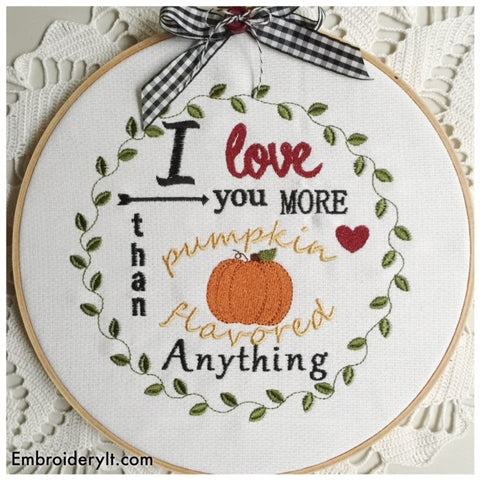 I Love you more than pumpkin flavored anything machine embroidery design