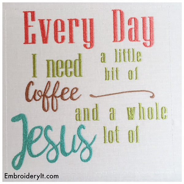 every day I need coffee and Jesus machine embroidery design