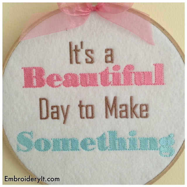 Its a beautiful day to make something machine embroidery design