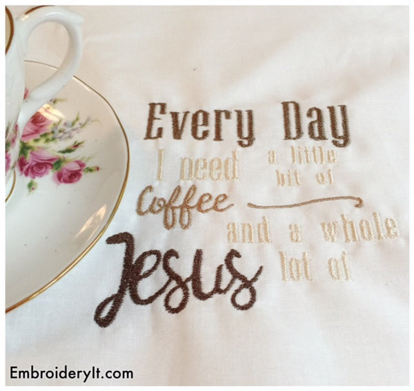 every day I need coffee and Jesus machine embroidery pattern