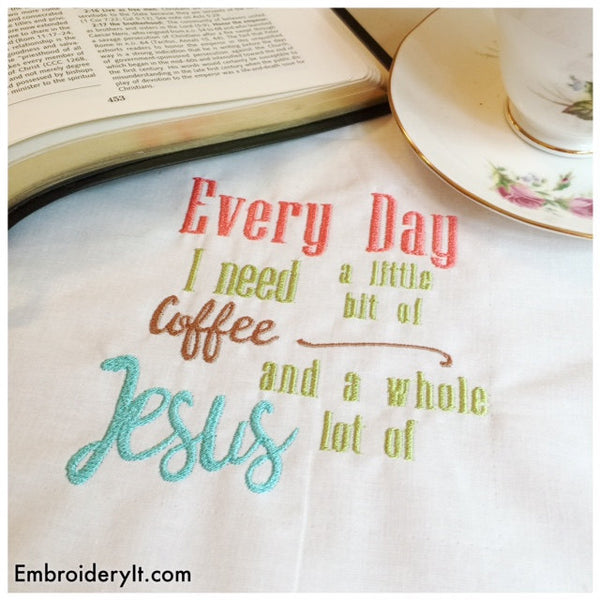 every day I need Coffee and Jesus machine embroidery word art