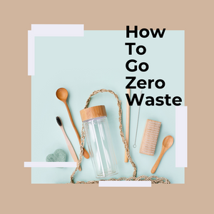 How To Go Zero Waste