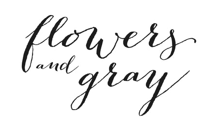 Flowers and Gray