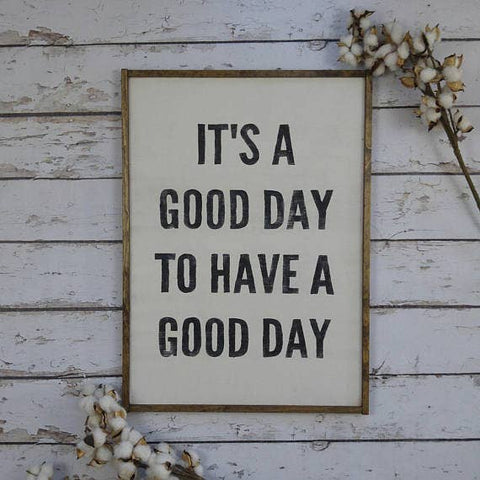 It's A Good Day To Have A Good Day Sign