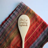 Don't Go Wasting My Thyme Wooden Spoon