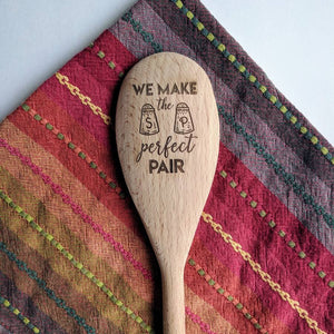 We Make The Perfect Pair Wooden Spoon