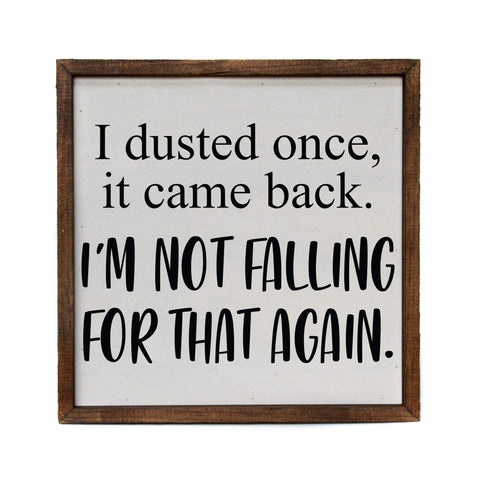 "Driftless Studios ""I Dusted Once, it Came Back"" Wood Sign"