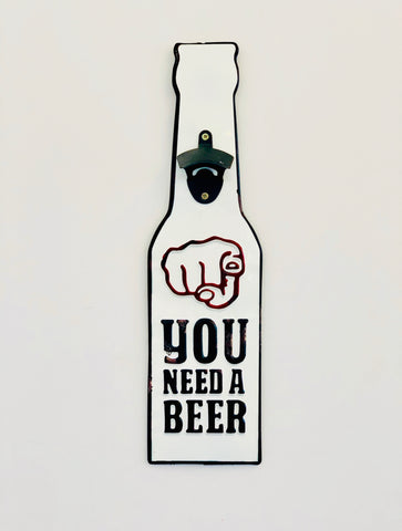 You Need A Beer Bottle Opener Sign