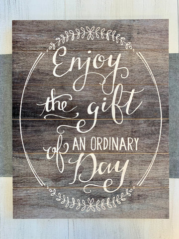Enjoy The Gift Of An Ordinary Day Sign