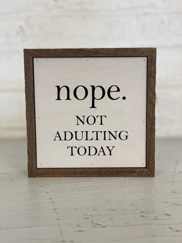 Nope. Not Adulting Today Sign
