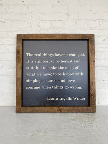 The Real Things Haven't Changed Wood - Laura Ingalls Wilder Quote Sign