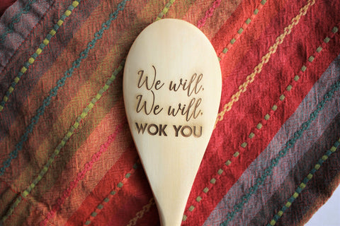 We Will We Will Wok You Wooden Spoon