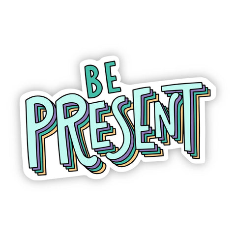 Be Present Sticker