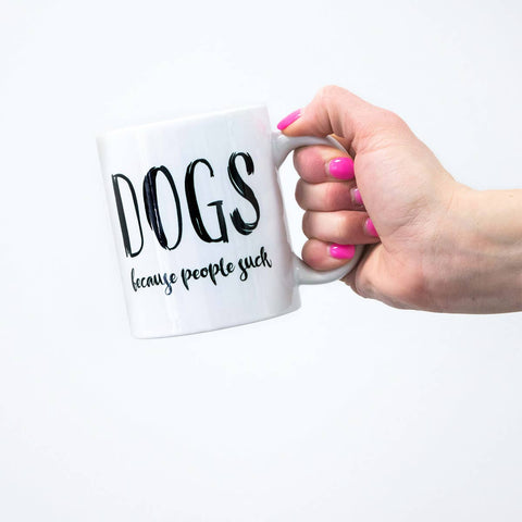 DOGS Because People Suck Mug