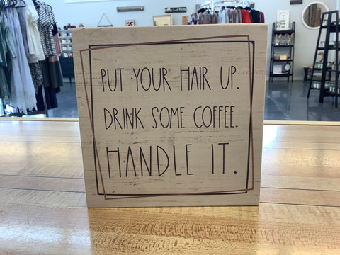 Put Your Hair Up, Drink Some Coffee and Handle It Sign by Over the Moon